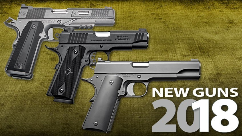 18 All-New 1911 Pistols for 2018