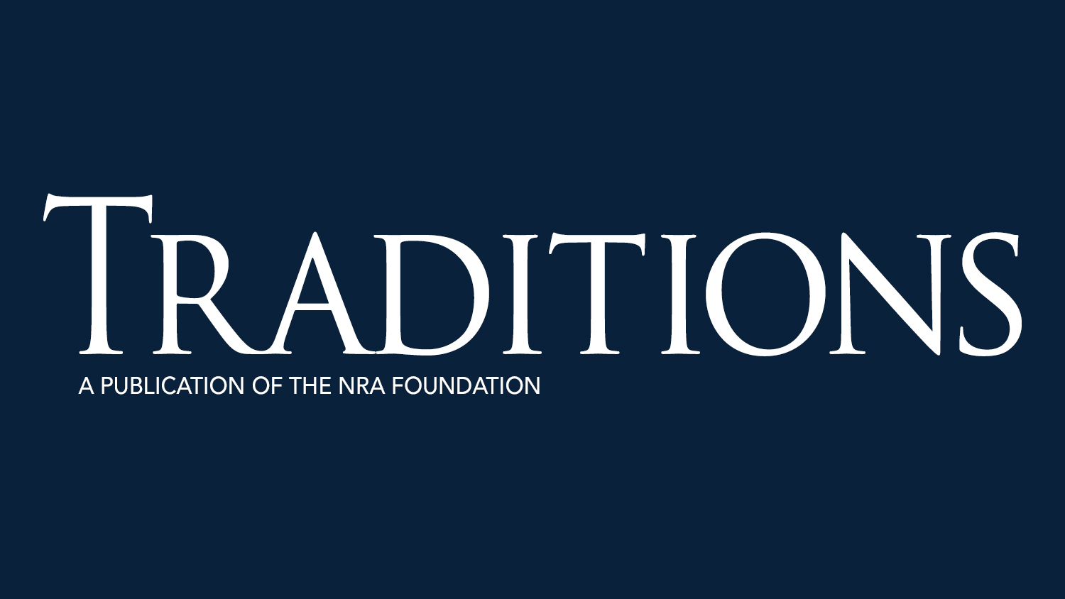 Read the Latest Issue of Traditions From The NRA Foundation